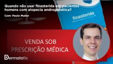 Quando não usar finasterida em homens com alopecia androgenética? - Dr. Paulo Müller Ramos