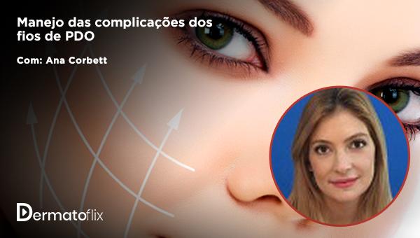 Manejo das complicações dos fios de PDO - Dra Ana Corbett