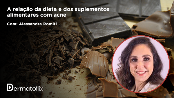 A relação da dieta e dos suplementos alimentares com a acne - Dra Alessandra Romiti