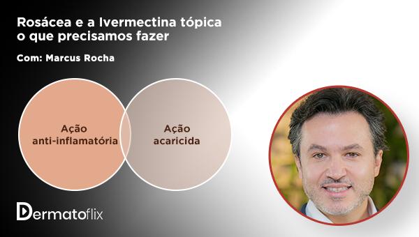 Rosácea e ivermectina tópica - o que precisamos saber? - Dr Marco Rocha
