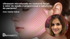Ultrassom microfocado no contorno facial: o valor da sessão é proporcional à satisfação do paciente?