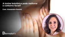 A toxina botulínica pode melhorar o contorno facial? - Dra Alessandra Romiti