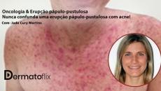 Oncologia & Erupção pápulo-pustulosa - Nunca confunda uma erupção pápulo-pustulosa com acne!