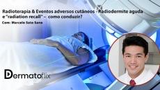 "Radioterapia & Eventos adversos cutâneos - Radiodermite aguda e ""radiation recall"" –  como conduzir?"