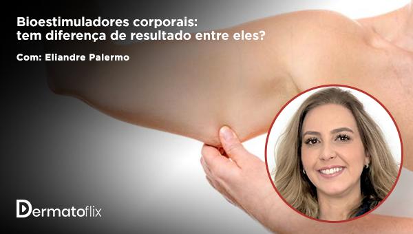 Bioestimuladores corporais: tem diferença de resultado entre eles? - Dra Eliandre Palermo