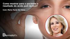 Como mostrar para o paciente o resultado com o Ácido Poli-L-Láctico? Dra Maria Paula Del Nero