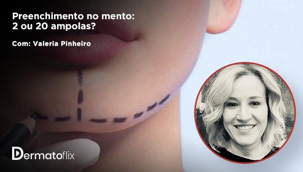 Preenchimento no mento: 2 ou 20 ampolas? Dra Valéria Pinheiro