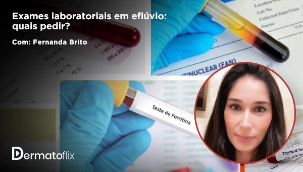 Exames laboratoriais em eflúvio: quais pedir? - Dra Fernanda Brito