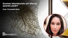 Exames laboratoriais em eflúvio: quando pedir? Dra Fernanda Brito