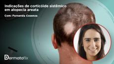Indicações de corticoide Sistêmico em alopecia areata - Dra Fernanda Cosenza
