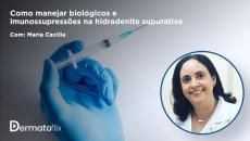 Como manejar biológicos e imunossupressores no tratamento da hidradenite supurativa
