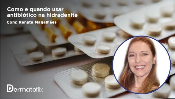 Como e quando usar antibiótico na hidradenite supurativa - Dra Renata Ferreira Magalhães